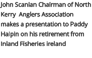 John Scanlan Chairman of North Kerry  Anglers Association makes a presentation to Paddy Halpin on his retirement from Inland Fisheries ireland