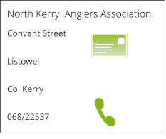 North Kerry  Anglers Association Convent Street  Listowel  Co. Kerry  068/22537